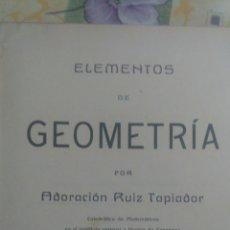 Libros antiguos: ELEMENTOS DE GEOMETRÍA. POR ADORACIÓN RUIZ TAPIADOR. SEGUNDA EDICIÓN CORREGIDA Y AUMENTADA. 1917. ZA. Lote 108873076