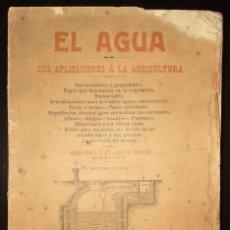 Libros antiguos: EL AGUA. SUS APLICACIONES A LA AGRICULTURA. GUILLERMO DE GUILLÉN. BARCELONA 1908.. Lote 109384995