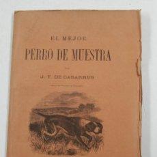 Libros antiguos: EL MEJOR PERRO DE MUESTRA, J.T. DE CABARRUS, 1882, BARCELONA. 15X23CM. Lote 109446927