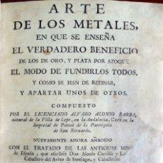 Libros antiguos: ARTE DE LOS METALES, EN QUE SE ENSEÑA EL VERDADERO BENEFICIO DE LOS DE ORO, Y PLATA POR AZOGUE... -. Lote 109022771