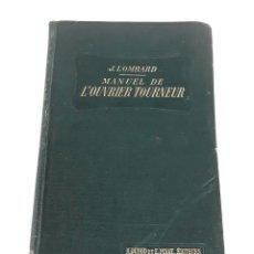 Libros antiguos: MANUEL DE L'OUVRIER TOURNEUR. J.LOMBARD. ED. H. DUNOD ET E. PINAT. 1919.. Lote 109548155