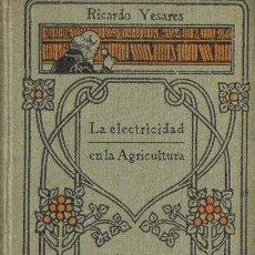 Libros antiguos: YESARES : LA ELECTRICDAD EN LA AGRICULTURA (MANUALES GALLACH, S.F.). Lote 109869335