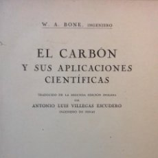 Libros antiguos: EL CARBON Y SUS APLICACIONES CIENTIFICAS. W. A. BONE. 1923. Lote 112376755