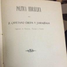 Libros antiguos: POLITICA HIDRÁULICA. CAYETANO UBEDA Y SARACHAGA. MADRID 1909.. Lote 114798443