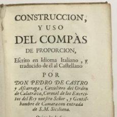 Libros antiguos: CONSTRUCCION Y USO DEL COMPÁS DE PROPORCION, ESCRITA EN IDIOMA ITALIANO, Y TRADUCIDO DE ÉL AL CASTEL. Lote 114799438