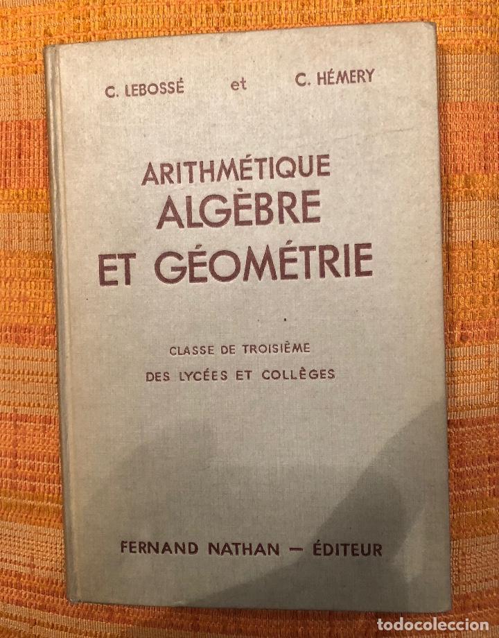 Libros antiguos: (LEBOSSÉ-HÉMERY)-ARITMETICA,ALGEBRA Y GEOMETRIA 2 TOMOS(60€) - Foto 3 - 115530295