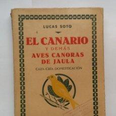 Libros antiguos: EL CANARIO Y DEMÁS AVES CANTORAS - LUCAS SOTO - EDITORIAL OSSÓ (1935). Lote 115564867