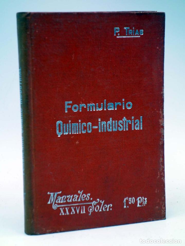 MANUALES SOLER XXXVII 37. FORMULARÍO QUÍMICO INDUSTRIAL (P TRÍAS Y PLANES) SUC. MANUEL SOLER, S/F (Libros Antiguos, Raros y Curiosos - Ciencias, Manuales y Oficios - Física, Química y Matemáticas)