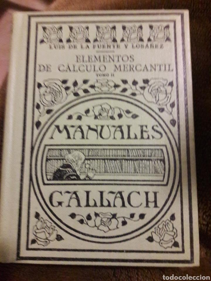 ELEMENTOS DE CÁLCULO MERCANTIL TOMO II. LUIS DE LA FUENTE. MANUALES GALLACH 1932 (Libros Antiguos, Raros y Curiosos - Ciencias, Manuales y Oficios - Física, Química y Matemáticas)