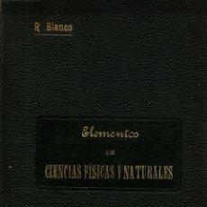 Libros antiguos: ELEMENTOS DE CIENCIAS FÍSICAS Y NATURALES. RAFAEL BLANCO JUSTE. IMPRENTA DE RICARDO ROJA. Lote 117799591
