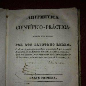 1841 ARITMÉTICA CIENTÍFICO PRÁCTICA Numerado y firmado Cayetano Rivera Parte primera