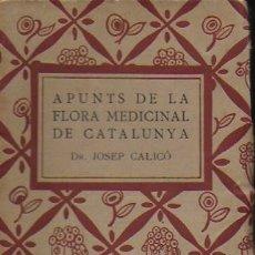 Libros antiguos: APUNTS DE LA FLORA MEDICINAL DE CATALUNYA / J. CALICÓ. BCN : ED. CATALANA, 1921. 17X11CM. 203 P.. Lote 120275563