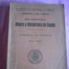 Libros antiguos: ESTADISTICAS MINERA Y METALURGICA DE ESPAÑA 1933 . Lote 121108655