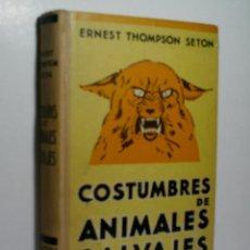 Libros antiguos: COSTUMBRES DE ANIMALES SALVAJES. THOMPSON SETON ERNEST. 1932. Lote 121440739
