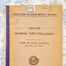 Libros antiguos: 1921 JOSE ALVAREZ GUERRA - IDEAS SOBRE METROLOGÍA INGENIERO INSTITUTO GEOGRAFICO ESTADISTICO. Lote 121452891