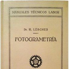 Libros antiguos: ELEMENTOS DE FOTOGRAMETRÍA CORRIENTE, ESTEREOSCÓPICA Y AÉREA / HERMANN LÜSCHER. LABOR, 1926. Lote 121562711