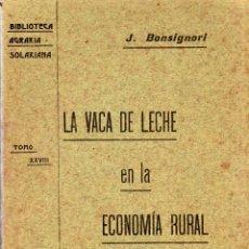 Libros antiguos: BIBLIOTECA AGRARIA SOLARIANA. LA VACA DE LECHE EN LA ECONOMIA RURAL. J. BONSIGNORI. TOMO XXVIII.1905. Lote 123329171