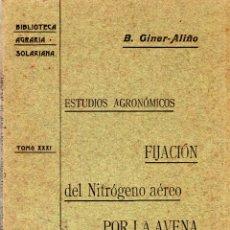 Libros antiguos: BIBLIOTECA AGRARIA SOLARIANA. ESTUDIOS AGRONOMICOS. FIJACION DEL NITROGENO. B. GINER- ALIÑO. 1905.. Lote 123329775