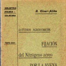 Libros antiguos: BIBLIOTECA AGRARIA SOLARIANA. ESTUDIOS AGRONOMICOS. FIJACION DEL NITROGENO. B. GINER- ALIÑO. 1905.. Lote 123329939