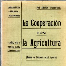 Libros antiguos: BIBLIOTECA AGRARIA SOLARIANA. LA COOPERACION EN LA AGRICULTURA. TRES TOMO. AMANDO CASTROVIEJO. 1909.. Lote 123330203