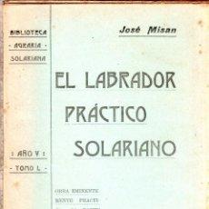 Libros antiguos: BIBLIOTECA AGRARIA SOLARIANA. EL LABRADOR PRACTICO SOLARIANO. JOSE MISAN. TOMO L. 1907.. Lote 123330663