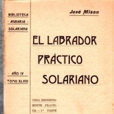 Libros antiguos: BIBLIOTECA AGRARIA SOLARIANA. EL LABRADOR PRACTICO SOLARIANO. JOSE MISAN. TOMO XLVIII. 1907.. Lote 123330803