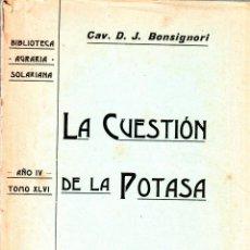 Libros antiguos: BIBLIOTECA AGRARIA SOLARIANA. LA CUESTION DE LA POTASA. D. J. BONSIGNORI. TOMO XLVI. 1907. INTONSO. Lote 123330959