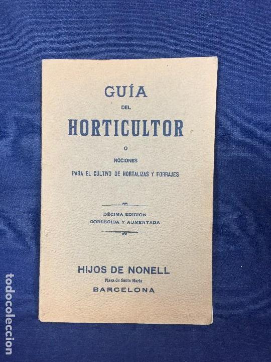 GUÍA DEL HORTICULTOR CULTIVO DE HORTALIZAS Y FORRAJES 10 EDICIÓN HIJOS DE NONELL 1920 (Libros Antiguos, Raros y Curiosos - Ciencias, Manuales y Oficios - Bilogía y Botánica)