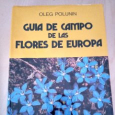 Libros antiguos: GUÍA DE CAMPO DE LAS FLORES DE EUROPA. OLEG POLUNIN.. Lote 125217991
