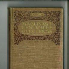 Libros antiguos: CONDUCCIÓN Y MANEJO DE LAS MÁQUINAS Y DE LAS CENTRALES ELÉCTRICAS. GOMBERTO VEROI. Lote 126849459