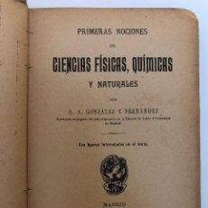 Libros antiguos: PRIMERAS NOCIONES DE CIENCIAS FÍSICAS, QUÍMICAS Y NATURALES. 1907. Lote 127477299