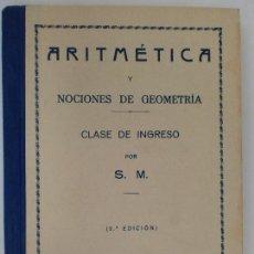 Libros antiguos: ARITMÉTICA Y NOCIONES DE GEOMETRÍA. CLASE DE INGRESO POR S. M. 2ª EDICIÓN. BURGOS. 1935. Lote 128967939