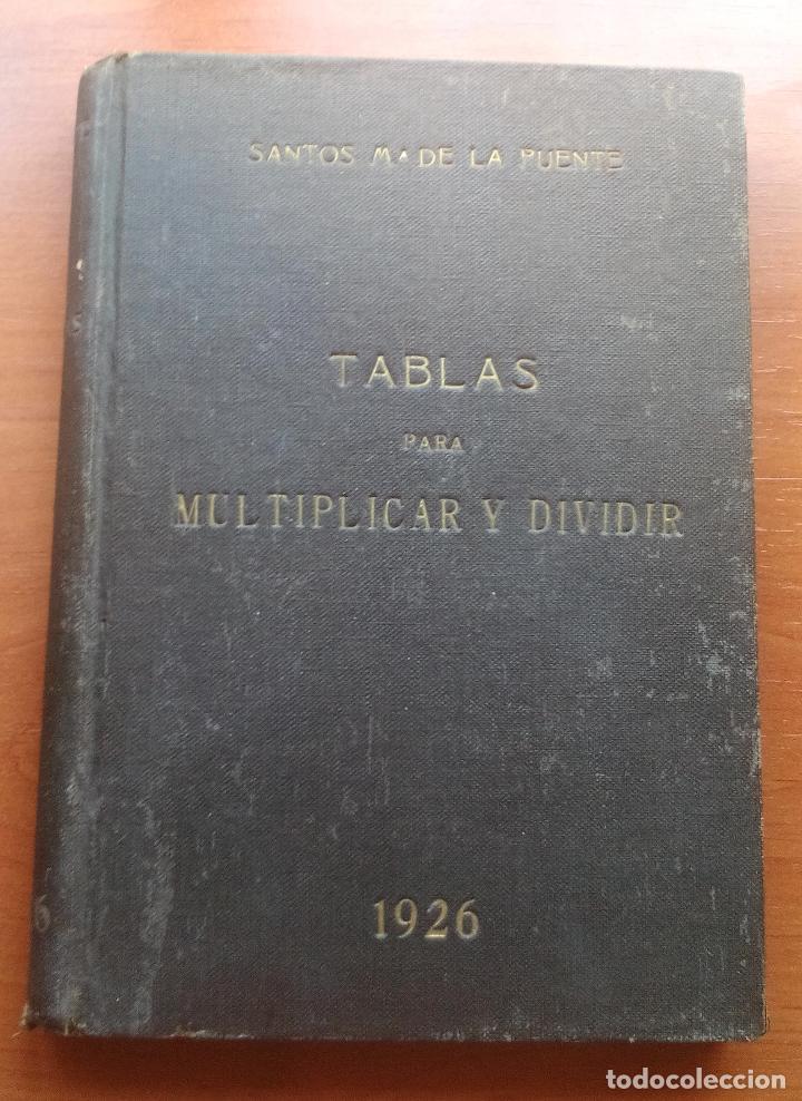 1926 - TABLAS PARA MULTIPLICAR Y DIVIDIR - SANTO Mª D LA FUENTE (Libros Antiguos, Raros y Curiosos - Ciencias, Manuales y Oficios - Física, Química y Matemáticas)