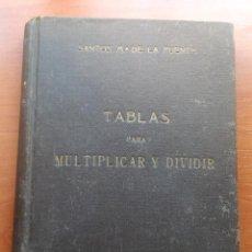 Libros antiguos: 1926 - TABLAS PARA MULTIPLICAR Y DIVIDIR - SANTO Mª D LA FUENTE. Lote 129009747