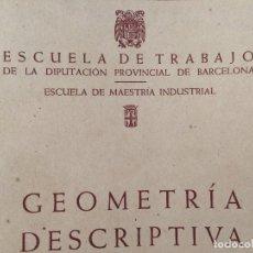Libros antiguos: GEOMETRIA DESCRIPTIVA 1969 - ESCUELA DE TRABAJO DE LA DIPUTACION PROVINCIAL DE BARCELONA . Lote 129440471