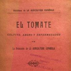 Libri antichi: EL TOMATE. CULTIVO, ABONO Y ENFERMEDADES. - REDACCIÓN DE LA AGRICULTURA ESPAÑOLA.. Lote 123235495