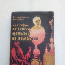 Libros antiguos: QUIMICA TOCADOR SECRETOS BELLEZA LUIS PALACIOS PELLETIER. Lote 130837587