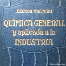 Libros antiguos: 1934 QUÍMICA GENERAL Y APLICADA A LA INDUSTRIA HECTOR MOLINARI 4 TOMOS. Lote 134107151