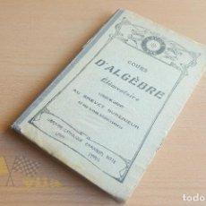Libros antiguos: COURS D'ALGÈBRE ÉLÉMENTAIRE - LIBRAIRIE CATHOLIQUE EMMANUEL VITTE. Lote 136547910