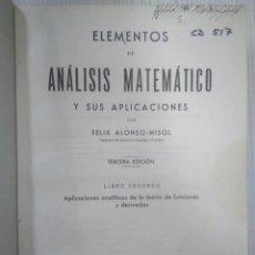 Libros antiguos: ELEMENTOS DE ANÁLISIS MATEMÁTICO Y SUS APLICACIONES. LIBRO SEGUNDO. FÉLIX ALONSO-MISOL. 1935. Lote 138749550