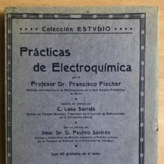 Libros antiguos: FISHER, FRANCISCO, PRÁCTICAS DE ELECTROQUÍMICA, EDITORIAL ESTUDIO, BARCELONA, 1915. INTONSO.210P-3H. Lote 140532618