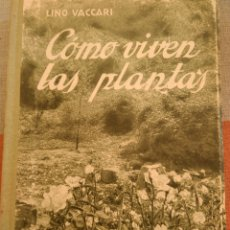 Libros antiguos: CÓMO VIVEN LAS PLANTAS. (LINO VACCARI). CASA EDITORIAL ARAUCE. BARCELONA. Lote 142501918