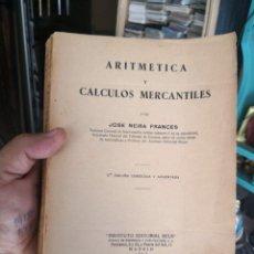 Libros antiguos: ARITMETICA Y CALCULOS MERCANTILES. - JOSE NEIRA FRANCES. - 1954. INSTITUTO EDITORIAL REUS. 444 PAG. Lote 143157790