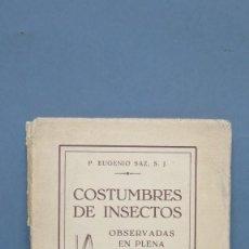 Libros antiguos: 1930.- COSTUMBRES DE INSECTOS OBSERVADAS EN PLENA NATURALEZA. P. EUGENIO SAZ, S.J. TOMO I. Lote 143844626