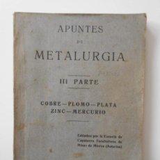 Libros antiguos: APUNTES DE METALURGIA. III PARTE. COBRE - PLOMO - PLATA - ZINC - MERCURIO. EDITADOS POR LA ESCUELA D. Lote 144089790