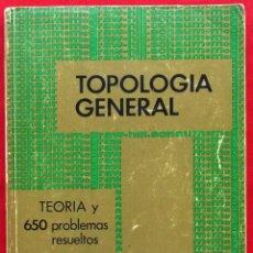 Libros antiguos: TOPOLOGÍA GENERAL. TEORÍA Y 650 PROBLEMAS RESUELTOS. AÑO: 1970. SEYMOUR LIPSCHUTZ.. Lote 145532858