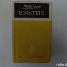 Libros antiguos: LIBRERIA GHOTICA.PHILIP FRANK. EINSTEIN. BIOGRAFIA. 1949. PLAZA Y JANES.1A EDICIÓN.. Lote 145854734