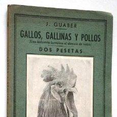 Libros antiguos: GALLOS, GALLINAS Y POLLOS POR J. GUABER DE EDICIONES IBÉRICAS EN MADRID S/F 3ª EDICIÓN. Lote 145998714