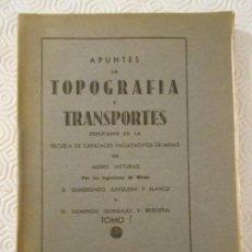Libros antiguos: APUNTES DE TOPOGRAFIA Y TRANSPORTES. EXPLICADOS EN LA ESCUELA DE CAPATACES FACULTATIVOS DE MINAS DE. Lote 146663770