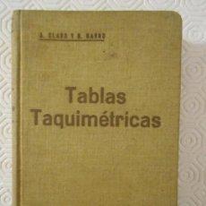 Libros antiguos: TABLAS TAQUIMETRICAS. A. CLARO Y D. GARRO. APLICABLE A LAS GRADUACIONES SEXAGESIMAL Y CENTESIMAL. BA. Lote 146664846